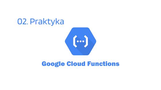 Wprowadzenie do Google Cloud Functions – praktyka